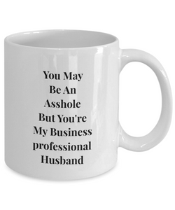 You May Be An Asshole But You'Re My Business Professional Husband, 11oz Coffee Mug  Dad Mom Inspired Gift - Ribbon Canyon