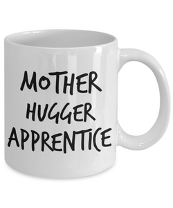 Funny Mug Mother Hugger Apprentice   11oz Coffee Mug Gag Gift for Coworker Boss Retirement - Ribbon Canyon