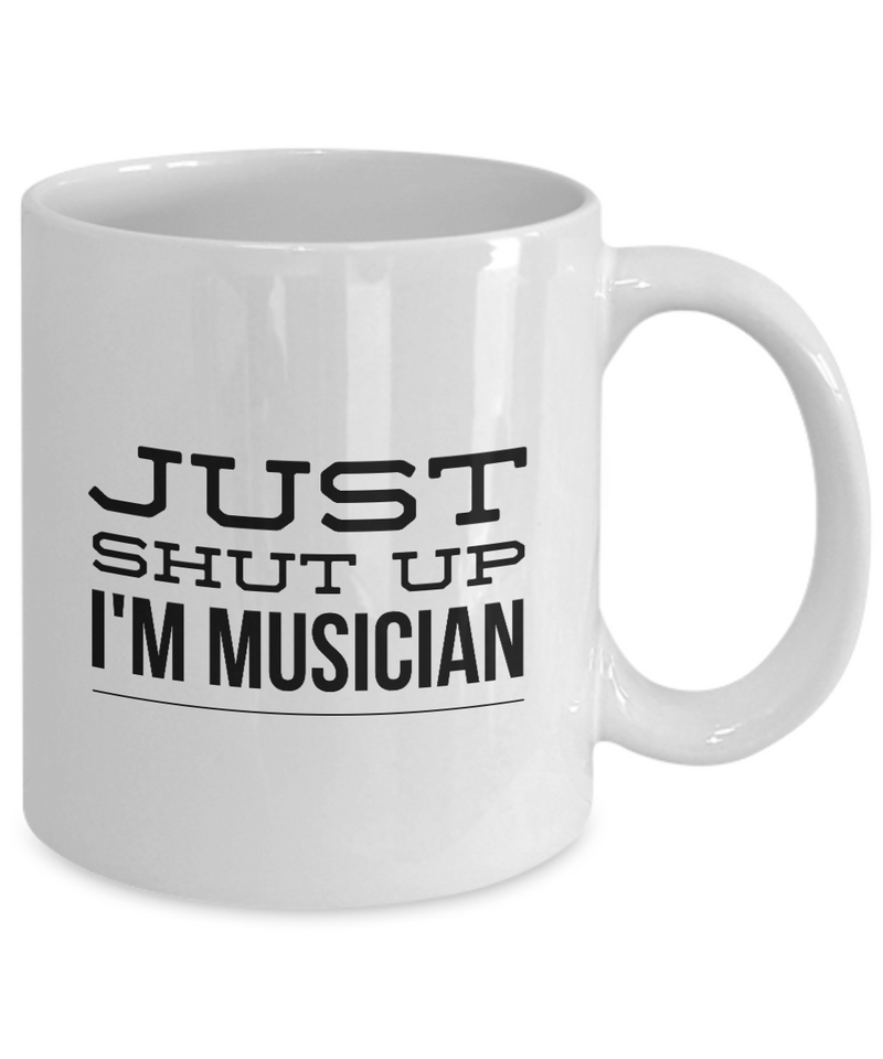 Just Shut Up I'm Musician, 11Oz Coffee Mug Unique Gift Idea for Him, Her, Mom, Dad - Perfect Birthday Gifts for Men or Women / Birthday / Christmas Present - Ribbon Canyon