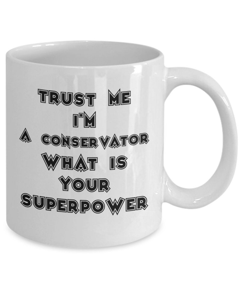 Funny Conservator 11Oz Coffee Mug , Trust Me I'm a Conservator What Is Your Superpower for Dad, Grandpa, Husband From Son, Daughter, Wife for Coffee & Tea Lovers - Ribbon Canyon