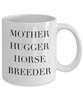 Funny Mug Mother Hugger Horse Breeder   11oz Coffee Mug Gag Gift for Coworker Boss Retirement - Ribbon Canyon
