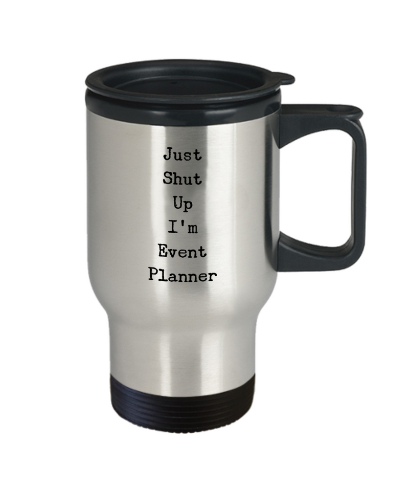 Just Shut Up I'm Event Planner, 14Oz Travel Mug  Dad Mom Inspired Gift - Ribbon Canyon