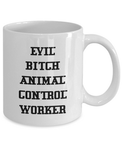 Evil Bitch Animal Control Worker, 11Oz Coffee Mug for Dad, Grandpa, Husband From Son, Daughter, Wife for Coffee & Tea Lovers - Ribbon Canyon