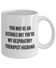 You May Be An Asshole But You'Re My Respiratory Therapist Husband, 11oz Coffee Mug Gag Gift for Coworker Boss Retirement or Birthday - Ribbon Canyon