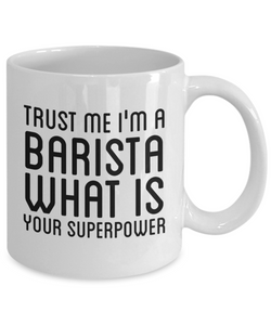 Trust Me I'm a Barista What Is Your Superpower, 11Oz Coffee Mug Best Inspirational Gifts and Sarcasm Perfect Birthday Gifts for Men or Women / Birthday / Christmas Present - Ribbon Canyon