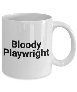 Bloody Playwright, 11oz Coffee Mug Gag Gift for Coworker Boss Retirement or Birthday - Ribbon Canyon
