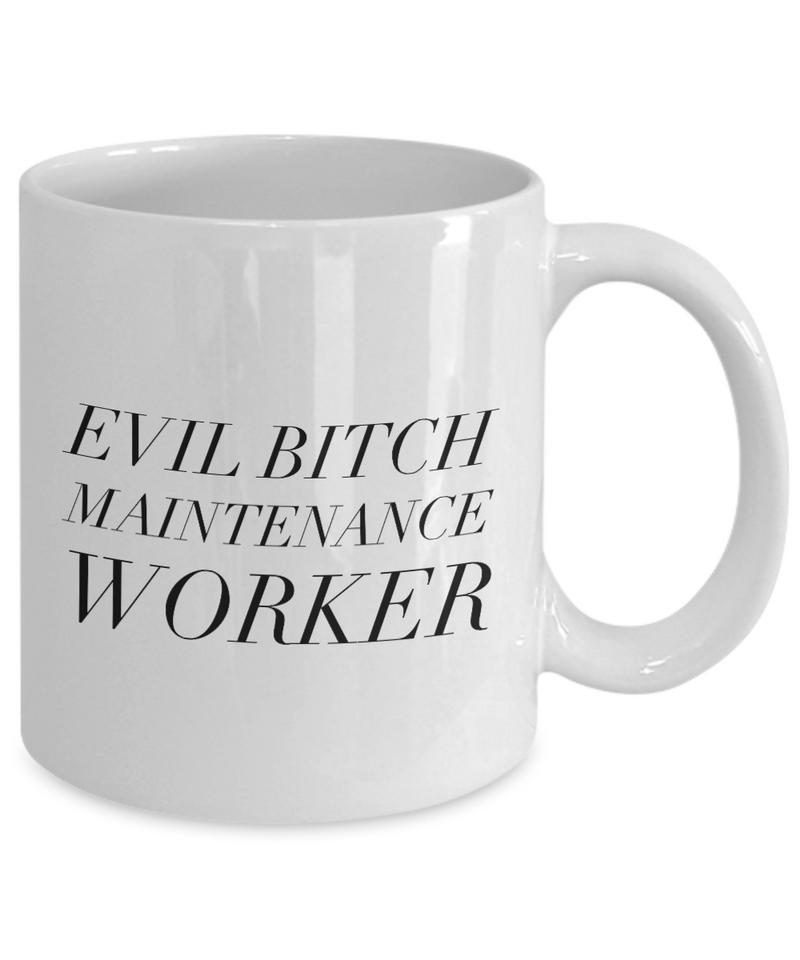 Evil Bitch Maintenance Worker, 11Oz Coffee Mug Unique Gift Idea for Him, Her, Mom, Dad - Perfect Birthday Gifts for Men or Women / Birthday / Christmas Present - Ribbon Canyon