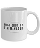Just Shut Up I'm Manager, 11Oz Coffee Mug Best Inspirational Gifts and Sarcasm Perfect Birthday Gifts for Men or Women / Birthday / Christmas Present - Ribbon Canyon