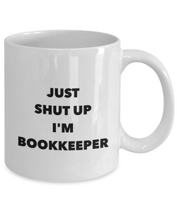 Just Shut Up I'm Bookkeeper, 11Oz Coffee Mug Unique Gift Idea for Him, Her, Mom, Dad - Perfect Birthday Gifts for Men or Women / Birthday / Christmas Present - Ribbon Canyon