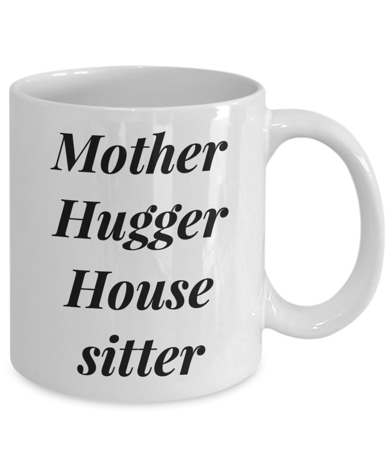 Mother Hugger House Sitter, 11oz Coffee Mug Best Inspirational Gifts - Ribbon Canyon