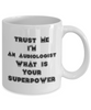 Funny Audiologist 11Oz Coffee Mug , Trust Me I'm an Audiologist What Is Your Superpower for Dad, Grandpa, Husband From Son, Daughter, Wife for Coffee & Tea Lovers - Ribbon Canyon