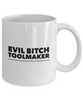 Evil Bitch Toolmaker, 11Oz Coffee Mug Best Inspirational Gifts and Sarcasm Perfect Birthday Gifts for Men or Women / Birthday / Christmas Present - Ribbon Canyon