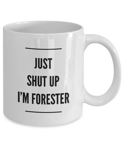 Just Shut Up I'm Forester, 11Oz Coffee Mug for Dad, Grandpa, Husband From Son, Daughter, Wife for Coffee & Tea Lovers - Ribbon Canyon