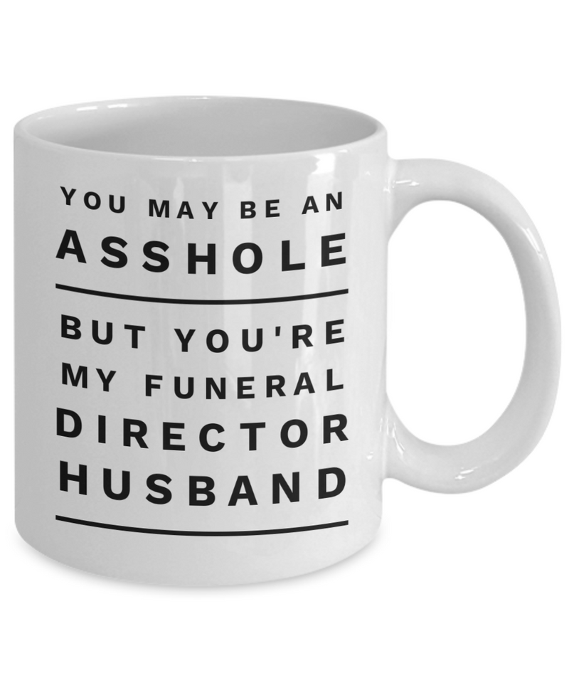 You May Be An Asshole But You'Re My Funeral Director Husband, 11oz Coffee Mug  Dad Mom Inspired Gift - Ribbon Canyon