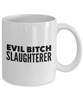 Evil Bitch Slaughterer, 11Oz Coffee Mug Unique Gift Idea for Him, Her, Mom, Dad - Perfect Birthday Gifts for Men or Women / Birthday / Christmas Present - Ribbon Canyon