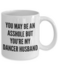 You May Be An Asshole But You'Re My Dancer Husband, 11oz Coffee Mug  Dad Mom Inspired Gift - Ribbon Canyon