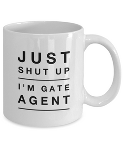 Just Shut Up I'm Gate Agent, 11Oz Coffee Mug Unique Gift Idea Coffee Mug - Father's Day / Birthday / Christmas Present - Ribbon Canyon