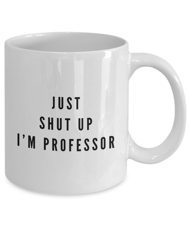 Just Shut Up I'm Professor, 11Oz Coffee Mug Best Inspirational Gifts and Sarcasm Perfect Birthday Gifts for Men or Women / Birthday / Christmas Present - Ribbon Canyon