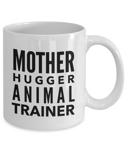 Mother Hugger Animal Trainer  11oz Coffee Mug Best Inspirational Gifts - Ribbon Canyon