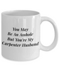 You May Be An Asshole But You'Re My Carpenter Husband, 11oz Coffee Mug Best Inspirational Gifts - Ribbon Canyon
