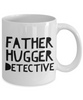 Father Hugger Detective  11oz Coffee Mug Best Inspirational Gifts - Ribbon Canyon