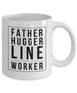Father Hugger Line Worker, 11oz Coffee Mug Best Inspirational Gifts - Ribbon Canyon