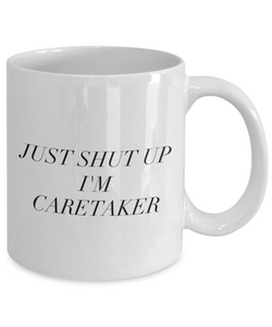 Funny Caretaker 11Oz Coffee Mug , Just Shut Up I'm Caretaker for Dad, Grandpa, Husband From Son, Daughter, Wife for Coffee & Tea Lovers - Ribbon Canyon