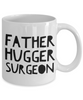 Funny Mug Father Hugger Surgeon   11oz Coffee Mug Gag Gift for Coworker Boss Retirement - Ribbon Canyon
