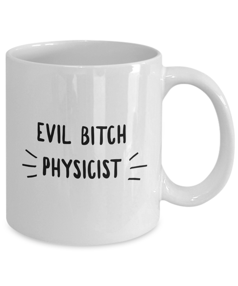 Evil Bitch Physicist, 11Oz Coffee Mug Best Inspirational Gifts and Sarcasm Perfect Birthday Gifts for Men or Women / Birthday / Christmas Present - Ribbon Canyon
