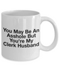 You May Be An Asshole But You'Re My Clerk Husband, 11oz Coffee Mug  Dad Mom Inspired Gift - Ribbon Canyon