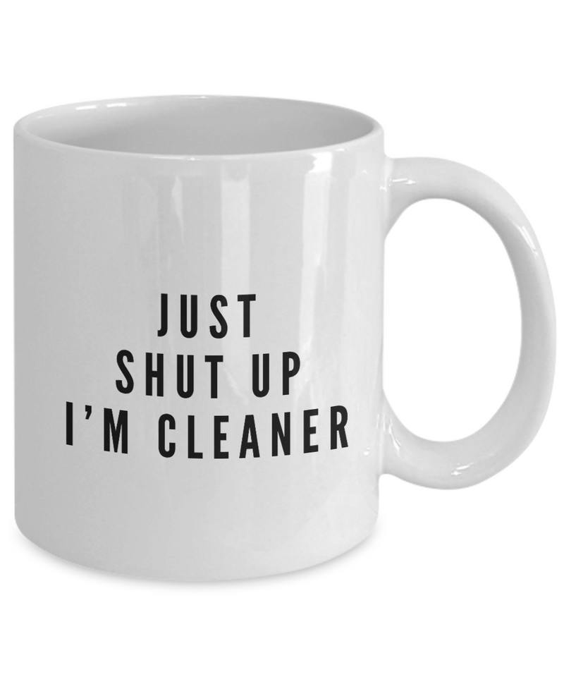 Just Shut Up I'm Cleaner, 11Oz Coffee Mug for Dad, Grandpa, Husband From Son, Daughter, Wife for Coffee & Tea Lovers - Ribbon Canyon
