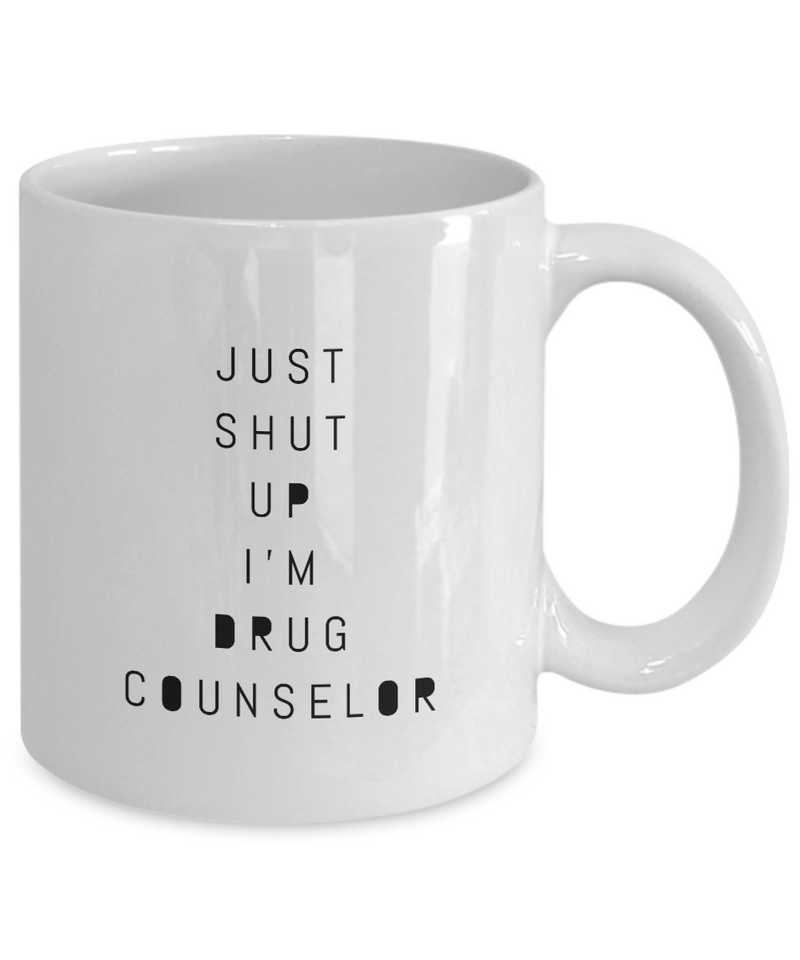 Just Shut Up I'm Drug Counselor, 11Oz Coffee Mug Unique Gift Idea for Him, Her, Mom, Dad - Perfect Birthday Gifts for Men or Women / Birthday / Christmas Present - Ribbon Canyon