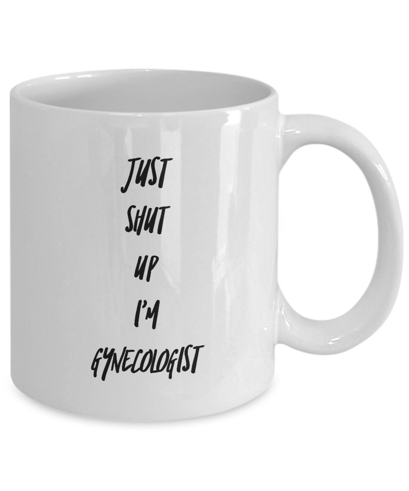 Funny Mug Just Shut Up I'm Gynecologist 11Oz Coffee Mug Funny Christmas Gift for Dad, Grandpa, Husband From Son, Daughter, Wife for Coffee & Tea Lovers Birthday Gift Ceramic - Ribbon Canyon
