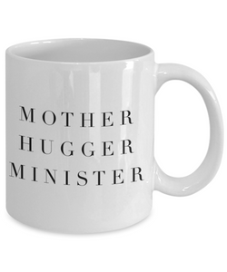 Mother Hugger Minister, 11oz Coffee Mug  Dad Mom Inspired Gift - Ribbon Canyon