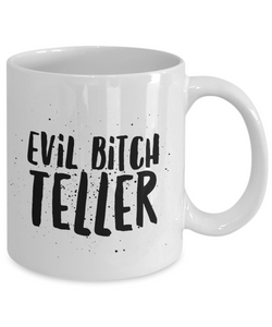Evil Bitch Teller, 11Oz Coffee Mug Unique Gift Idea Coffee Mug - Father's Day / Birthday / Christmas Present - Ribbon Canyon