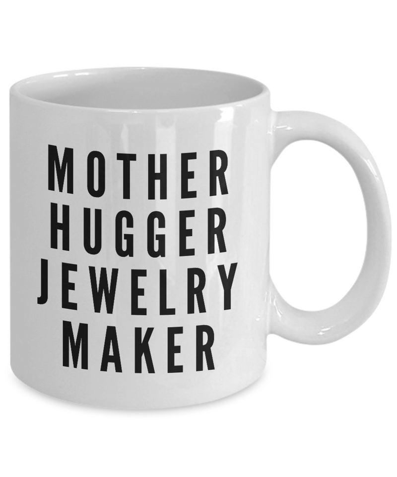 Mother Hugger Jewelry Maker  11oz Coffee Mug Best Inspirational Gifts - Ribbon Canyon