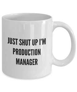 Funny Production Manager Quote 11Oz Coffee Mug , Just Shut Up I'm Production Manager for Dad, Grandpa, Husband From Son, Daughter, Wife for Coffee & Tea Lovers - Ribbon Canyon