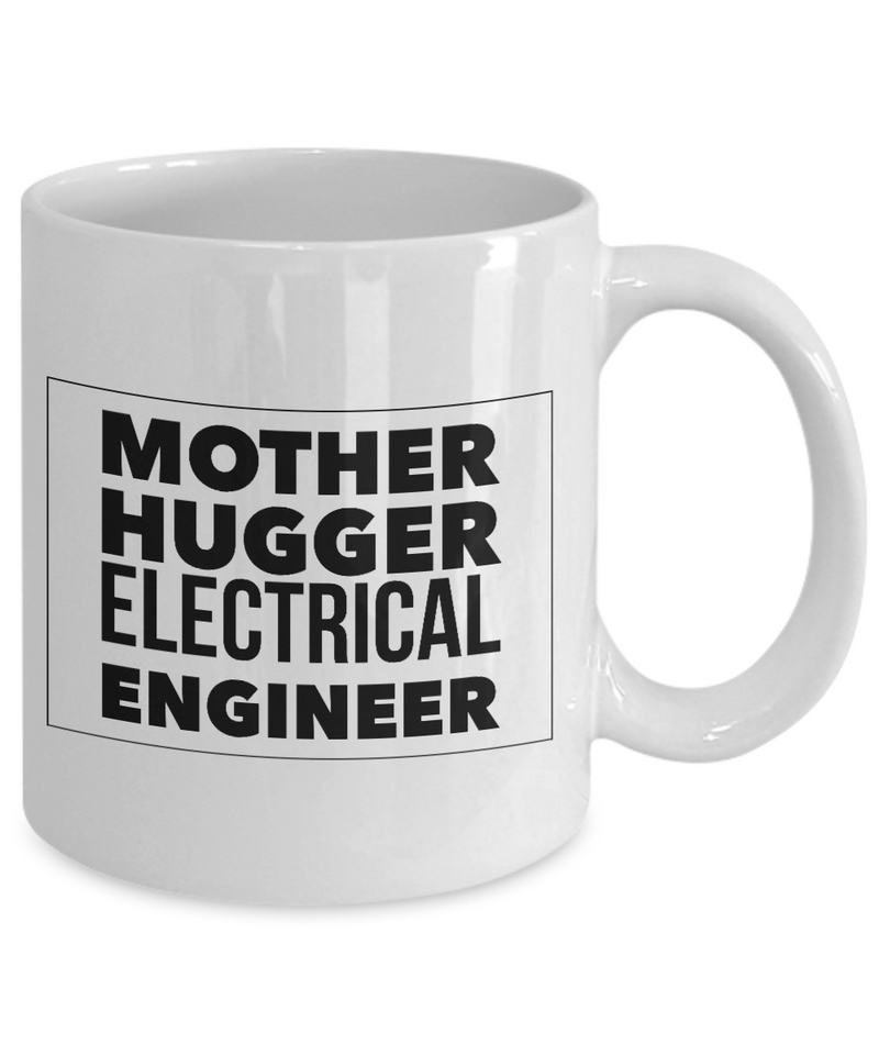 Mother Hugger Electrical Engineer  11oz Coffee Mug Best Inspirational Gifts - Ribbon Canyon