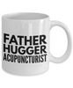 Father Hugger Acupuncturist  11oz Coffee Mug Best Inspirational Gifts - Ribbon Canyon