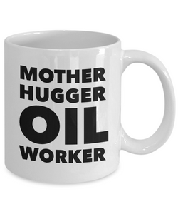 Mother Hugger Oil Worker  11oz Coffee Mug Best Inspirational Gifts - Ribbon Canyon