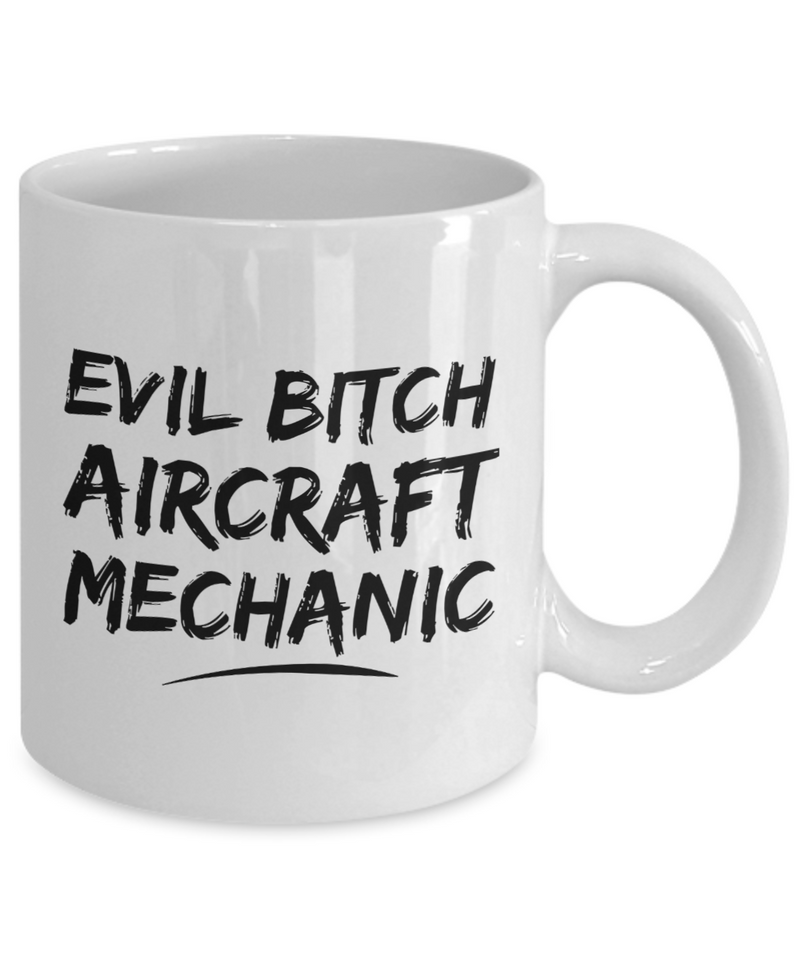Evil Bitch Aircraft Mechanic, 11Oz Coffee Mug Best Inspirational Gifts and Sarcasm Perfect Birthday Gifts for Men or Women / Birthday / Christmas Present - Ribbon Canyon
