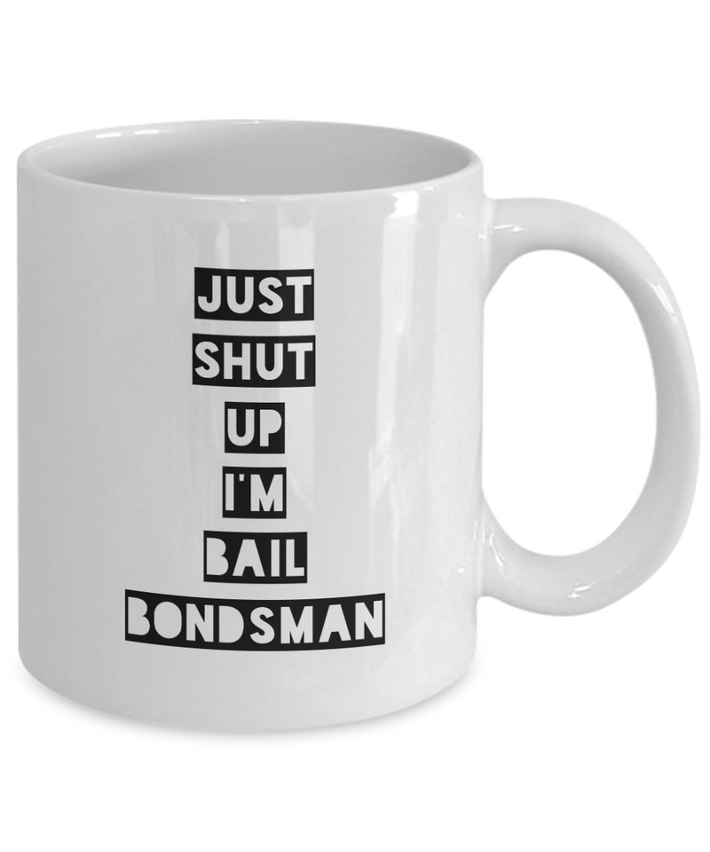 Funny Bail Bondsman 11Oz Coffee Mug , Just Shut Up I'm Bail Bondsman for Dad, Grandpa, Husband From Son, Daughter, Wife for Coffee & Tea Lovers - Ribbon Canyon
