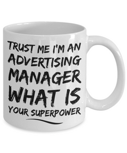 Funny Advertising Manager Quote 11Oz Coffee Mug , Trust Me I'm an Advertising Manager What Is Your Superpower for Dad, Grandpa, Husband From Son, Daughter, Wife for Coffee & Tea Lovers - Ribbon Canyon