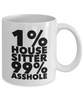 Funny Mug 1% House Sitter 99% Asshole   11oz Coffee Mug Gag Gift for Coworker Boss Retirement - Ribbon Canyon