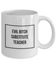 Evil Bitch Substitute Teacher, 11Oz Coffee Mug Best Inspirational Gifts and Sarcasm Perfect Birthday Gifts for Men or Women / Birthday / Christmas Present - Ribbon Canyon