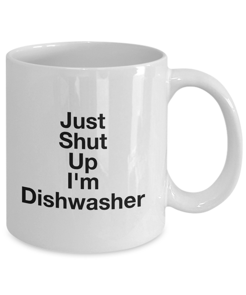 Funny Mug Just Shut Up I'm Dishwasher 11Oz Coffee Mug Funny Christmas Gift for Dad, Grandpa, Husband From Son, Daughter, Wife for Coffee & Tea Lovers Birthday Gift Ceramic - Ribbon Canyon