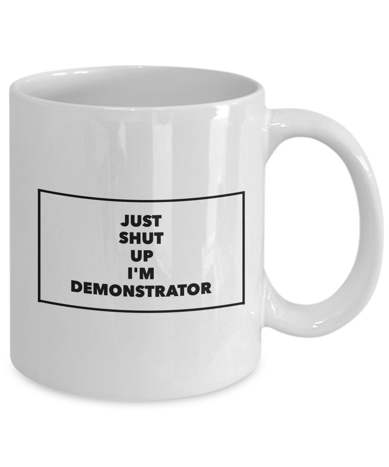 Just Shut Up I'm Demonstrator, 11Oz Coffee Mug for Dad, Grandpa, Husband From Son, Daughter, Wife for Coffee & Tea Lovers - Ribbon Canyon