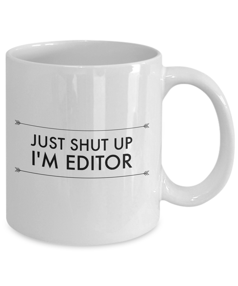 Funny Editor Quote 11Oz Coffee Mug , Just Shut Up I'm Editor for Dad, Grandpa, Husband From Son, Daughter, Wife for Coffee & Tea Lovers - Ribbon Canyon