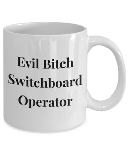 Evil Bitch Switchboard Operator, 11Oz Coffee Mug Unique Gift Idea for Him, Her, Mom, Dad - Perfect Birthday Gifts for Men or Women / Birthday / Christmas Present - Ribbon Canyon