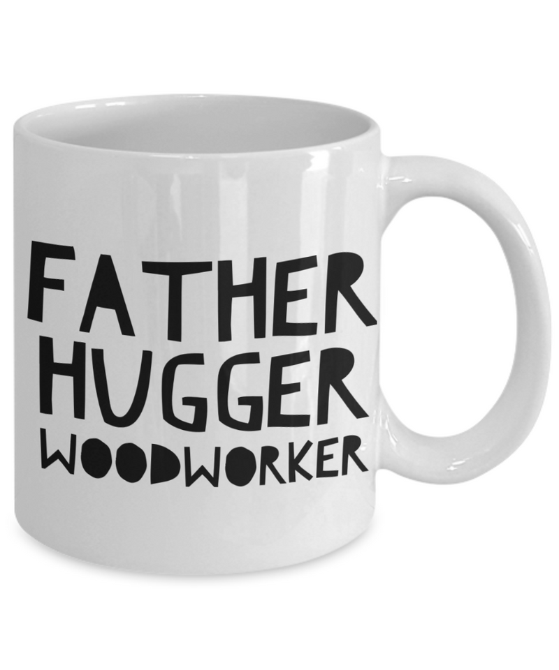 Father Hugger Woodworker, 11oz Coffee Mug Gag Gift for Coworker Boss Retirement or Birthday - Ribbon Canyon